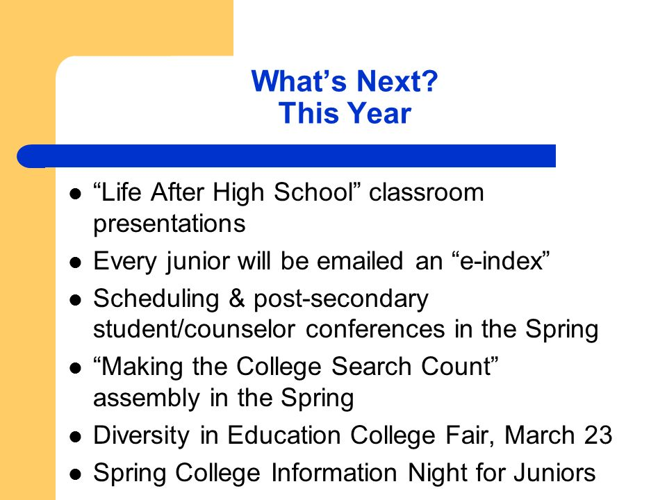 "What's Next? This Year ""Life After High School"" classroom presentations Every junior will be emailed an ""e-index"" Scheduling & post-secondary student/"