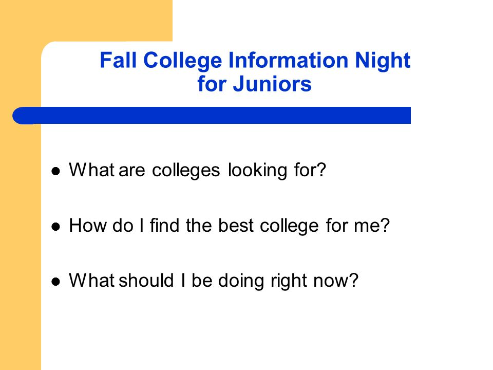 Fall College Information Night for Juniors What are colleges looking for.