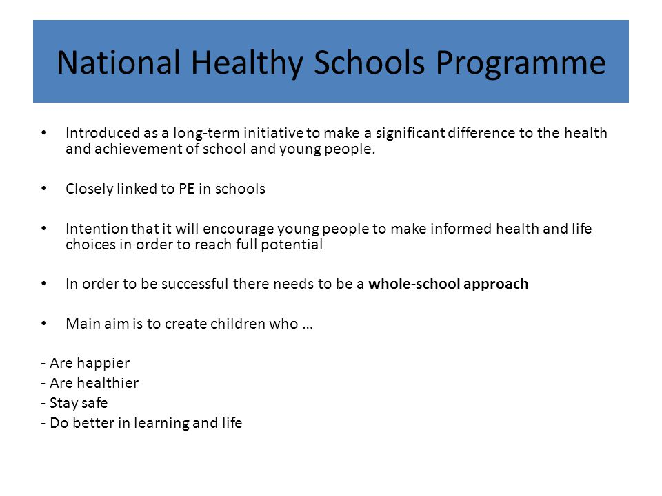Introduced as a long-term initiative to make a significant difference to the health and achievement of school and young people. Closely linked to PE i