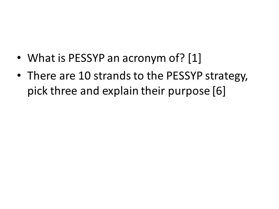 What is PESSYP an acronym of? [1] There are 10 strands to the PESSYP strategy, pick three and explain their purpose [6]