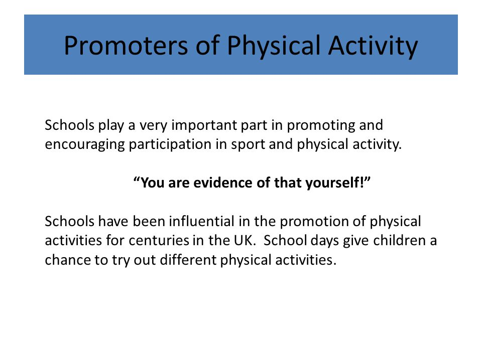 """Promoters of Physical Activity Schools play a very important part in promoting and encouraging participation in sport and physical activity. """"You are"""