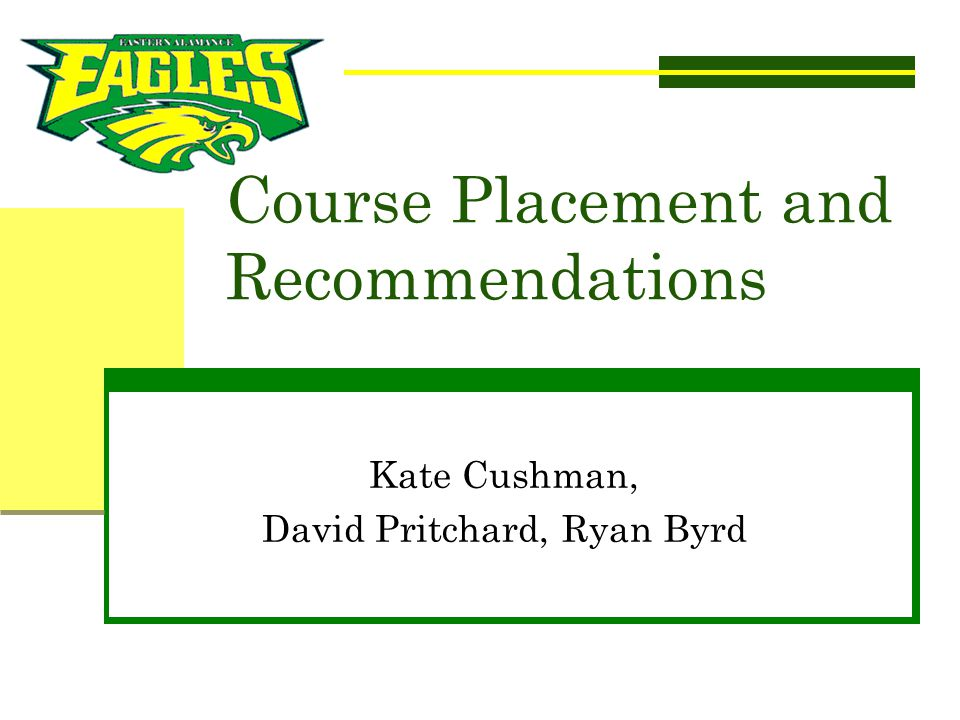 Course Placement Criteria  In order to determine the correct placement of all Freshman students in appropriate level courses we use multiple criteria and data including:  Achievement scores as measured on the NC End of Grade Test in Reading and Math.