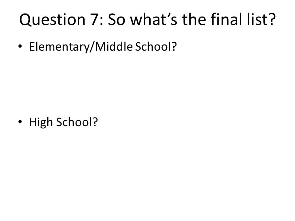 Question 7: So what's the final list Elementary/Middle School High School