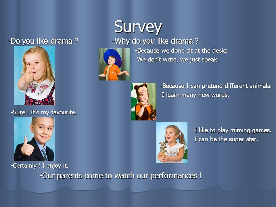 Survey -Do you like drama . -Why do you like drama .