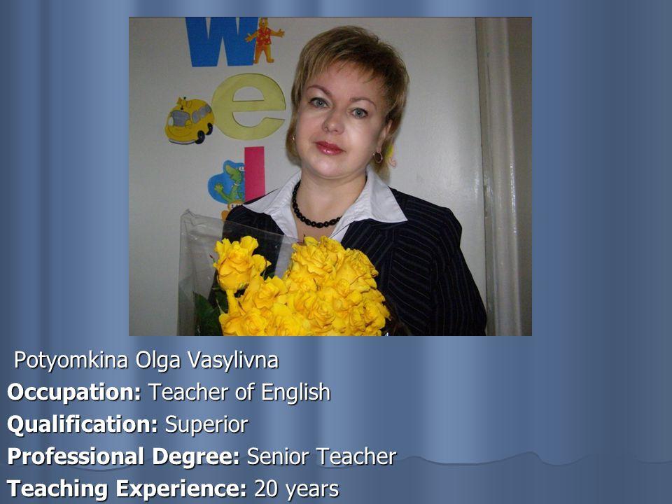 Potyomkina Olga Vasylivna Potyomkina Olga Vasylivna Occupation: Teacher of English Qualification: Superior Professional Degree: Senior Teacher Teaching Experience: 20 years