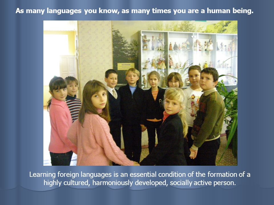 As many languages you know, as many times you are a human being.
