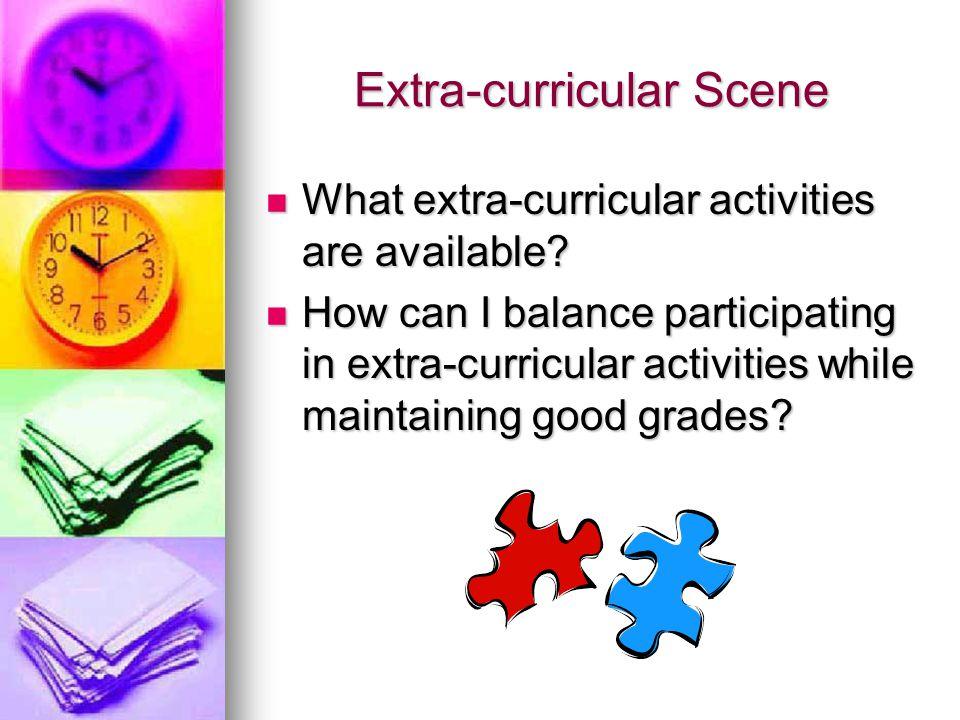 Extra-curricular Scene What extra-curricular activities are available? What extra-curricular activities are available? How can I balance participating