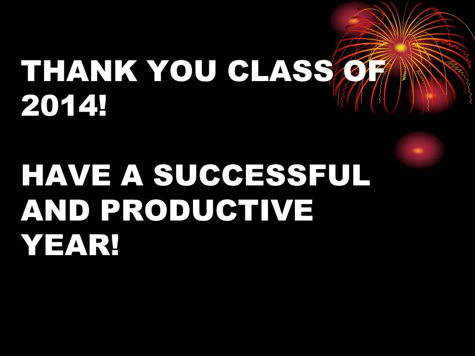 THANK YOU CLASS OF 2014! HAVE A SUCCESSFUL AND PRODUCTIVE YEAR!