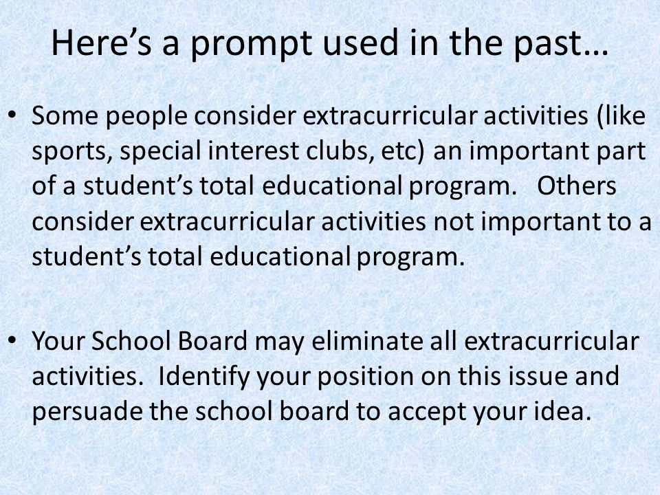 Here's a prompt used in the past… Some people consider extracurricular activities (like sports, special interest clubs, etc) an important part of a student's total educational program.