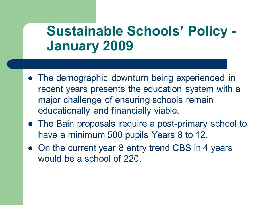 Sustainable Schools' Policy - January 2009 The demographic downturn being experienced in recent years presents the education system with a major chall