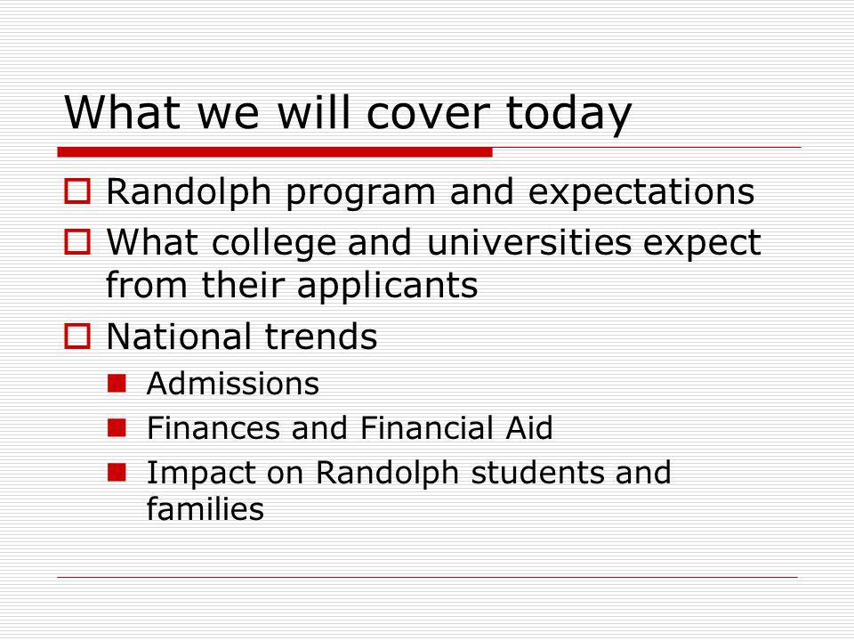 The Randolph Experience  9 th and 10 th Grade: Meet with Academic Advisors to plan US curriculum Take PLAN (9 th ) and PSAT (10 th ) Receive feedback regarding results Introduction to College Board Quick Start Attend evening college presentation in late winter