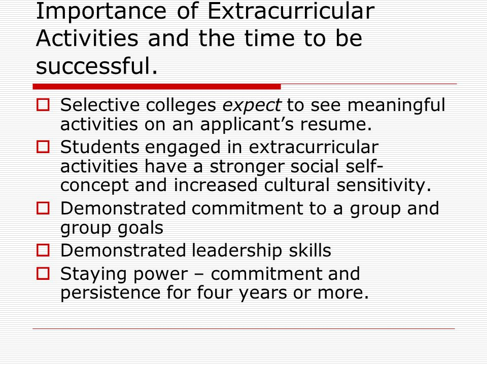 Character qualities and skills demonstrated by commitment to extracurricular activities  Substance rather than titles  High-energy level  Zest for learning  Devotion to community  Passion  Collaboration with group  Listening to others  Juggling multiple duties