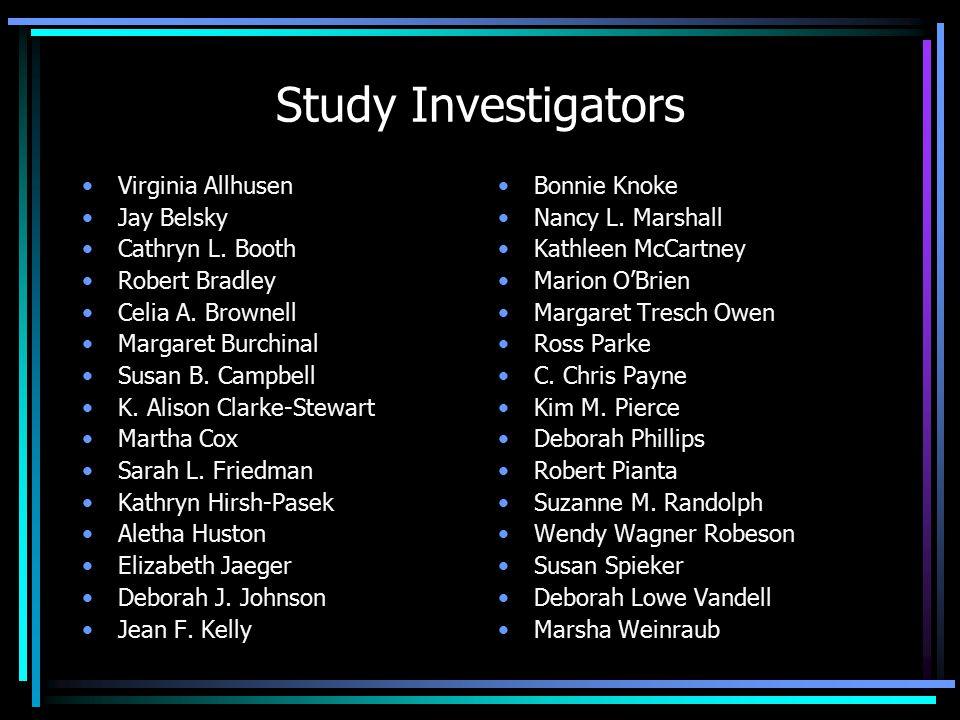 Study Investigators Virginia Allhusen Jay Belsky Cathryn L. Booth Robert Bradley Celia A. Brownell Margaret Burchinal Susan B. Campbell K. Alison Clar