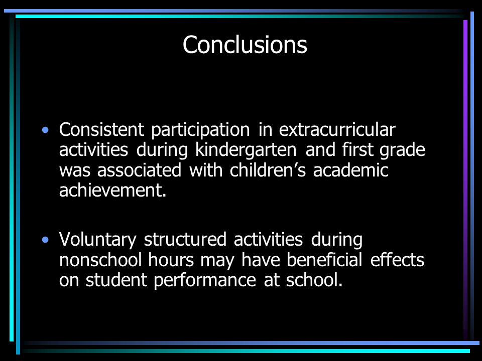 Conclusions Consistent participation in extracurricular activities during kindergarten and first grade was associated with children's academic achievement.
