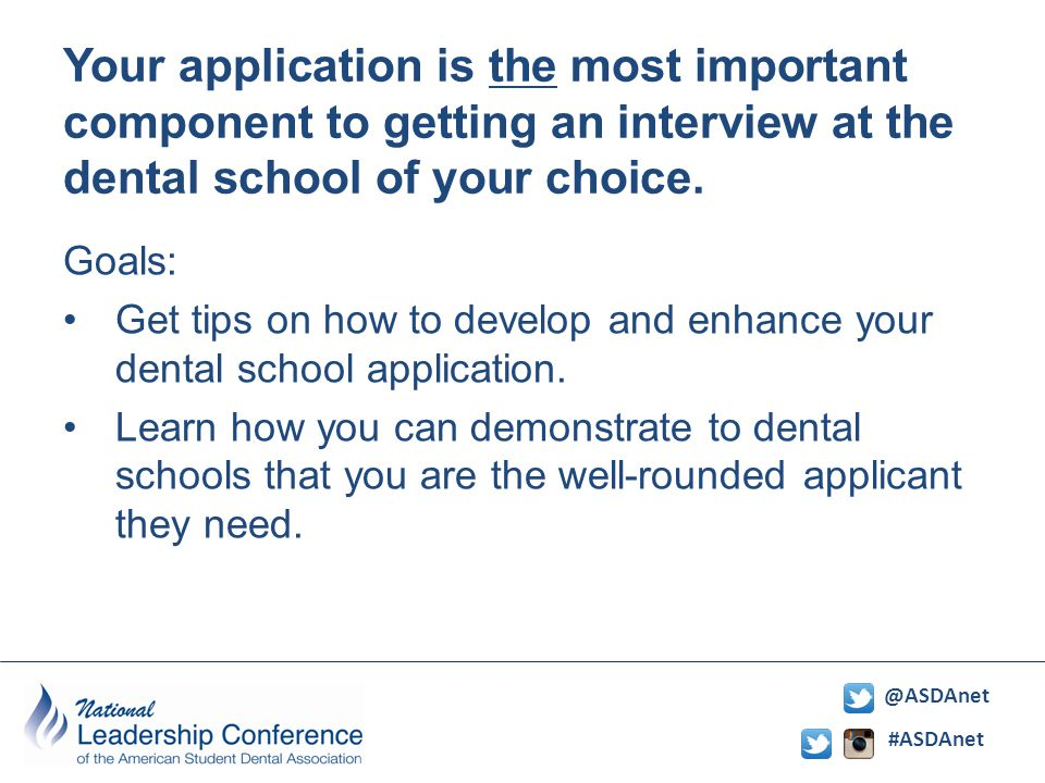 #ASDAnet @ASDAnet Your application is the most important component to getting an interview at the dental school of your choice.