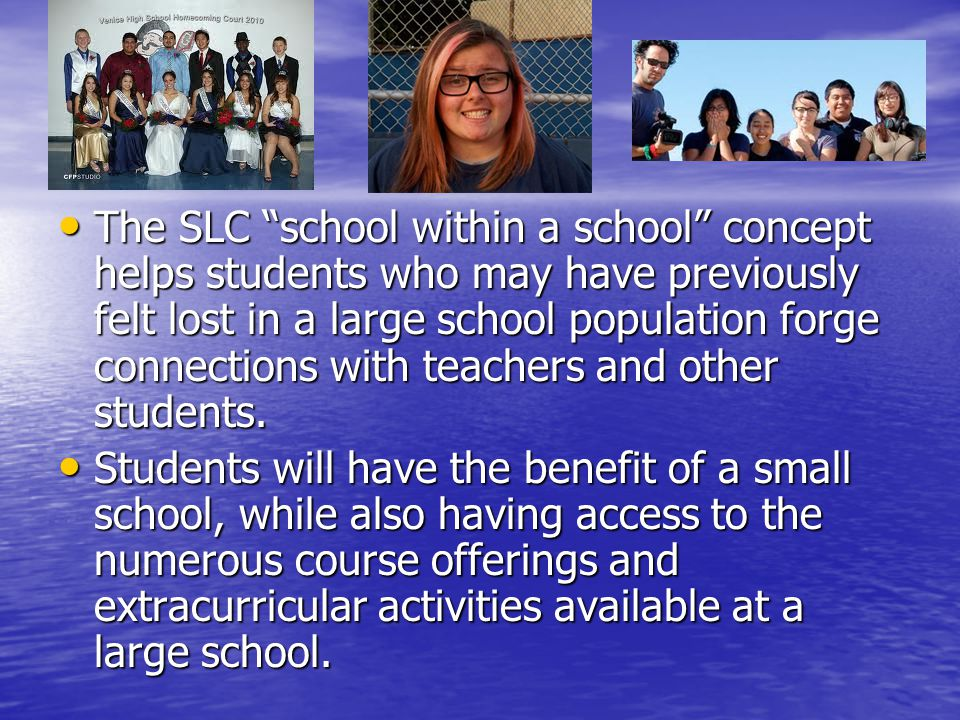 The SLC school within a school concept helps students who may have previously felt lost in a large school population forge connections with teachers and other students.