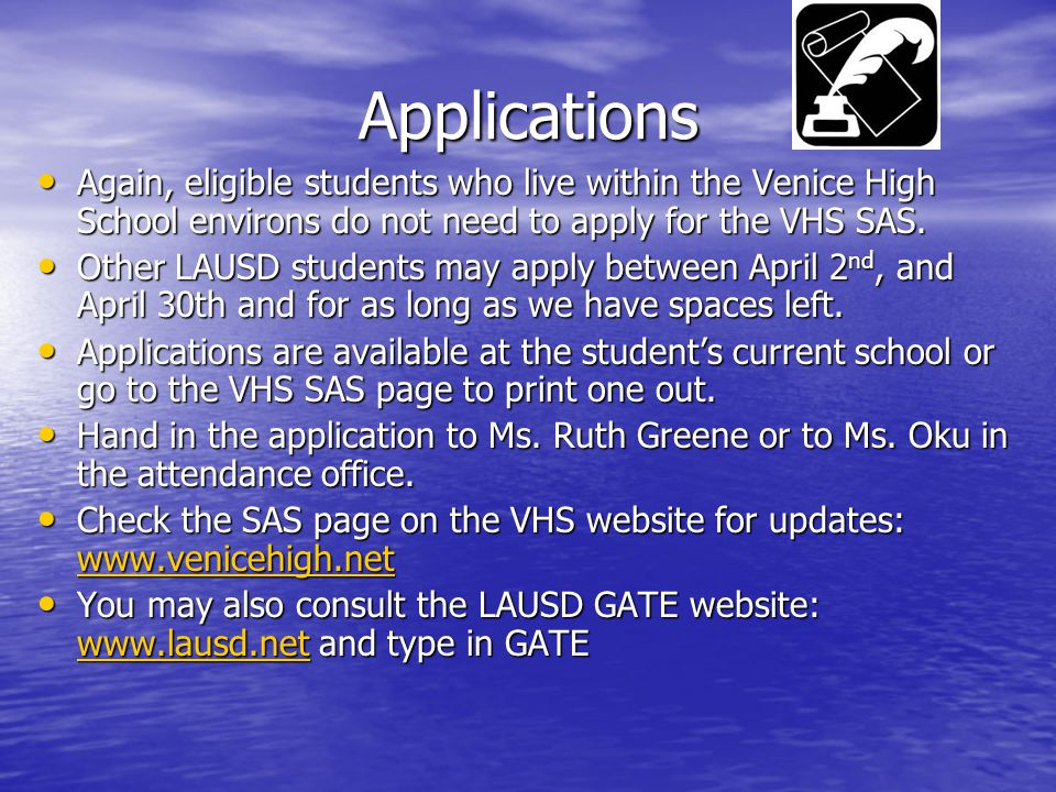 Applications Again, eligible students who live within the Venice High School environs do not need to apply for the VHS SAS.
