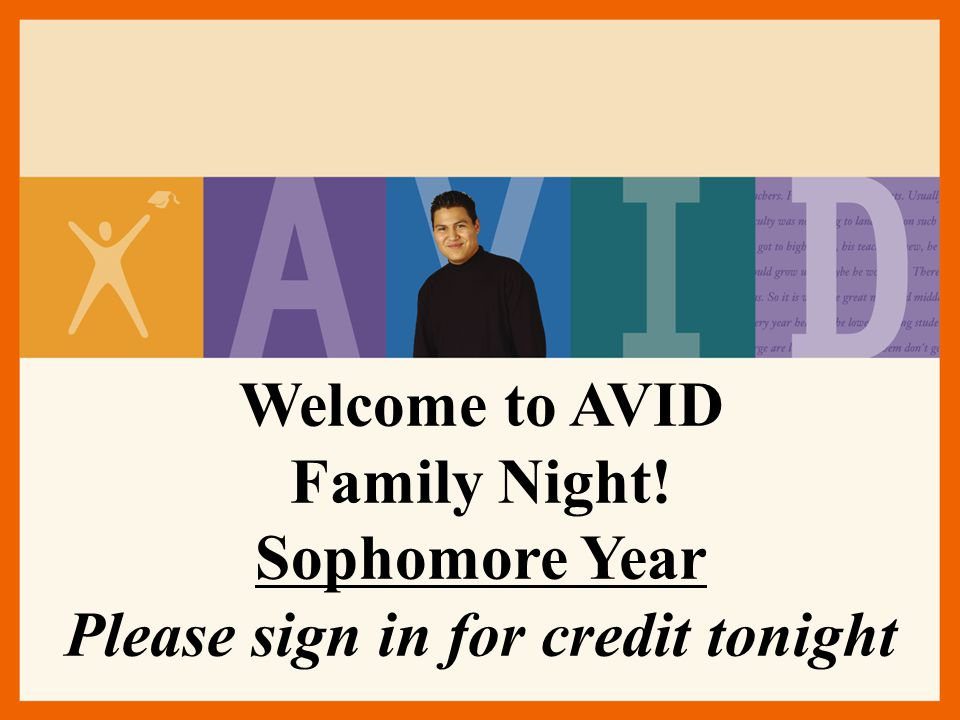 Welcome to AVID Family Night! Sophomore Year Please sign in for credit tonight