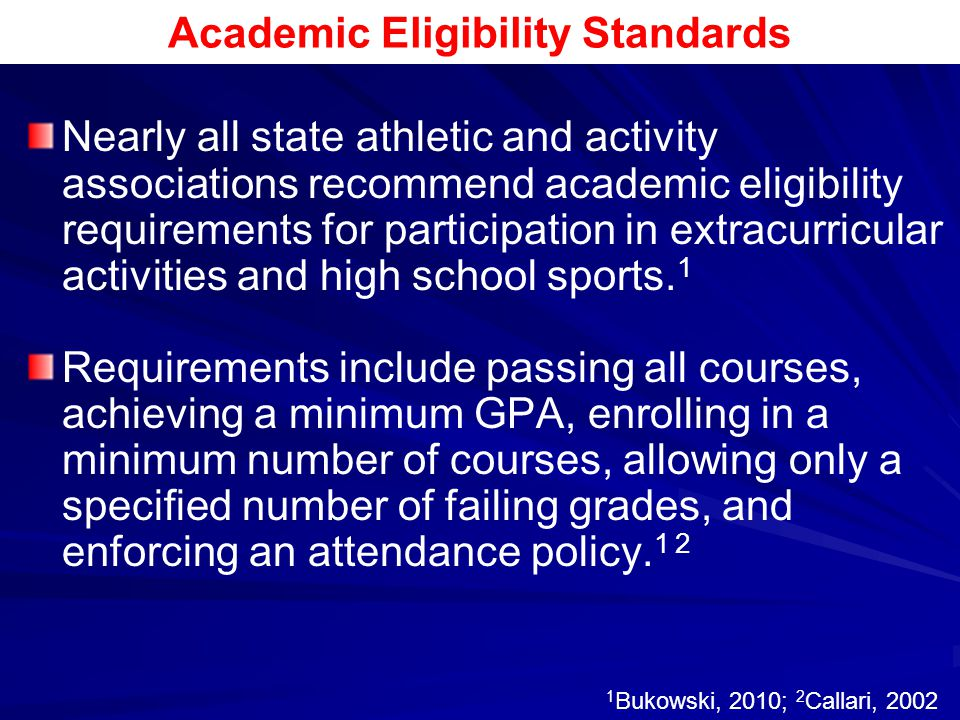 Academic Eligibility Standards Nearly all state athletic and activity associations recommend academic eligibility requirements for participation in ex