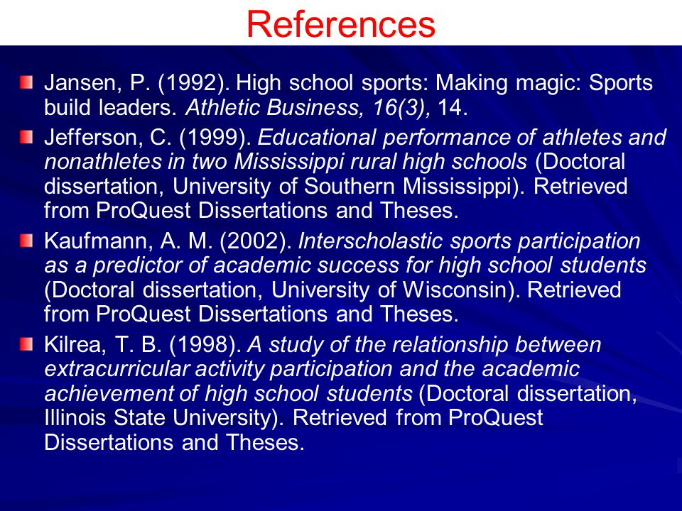 References Jansen, P. (1992). High school sports: Making magic: Sports build leaders. Athletic Business, 16(3), 14. Jefferson, C. (1999). Educational