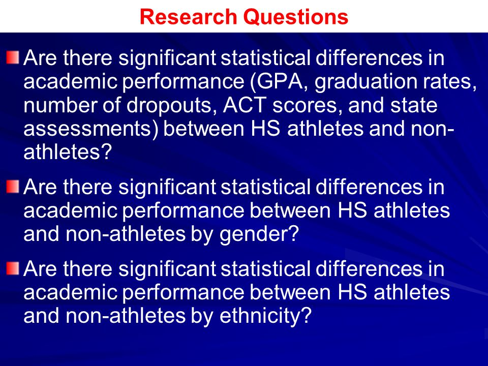 Research Questions Are there significant statistical differences in academic performance (GPA, graduation rates, number of dropouts, ACT scores, and s