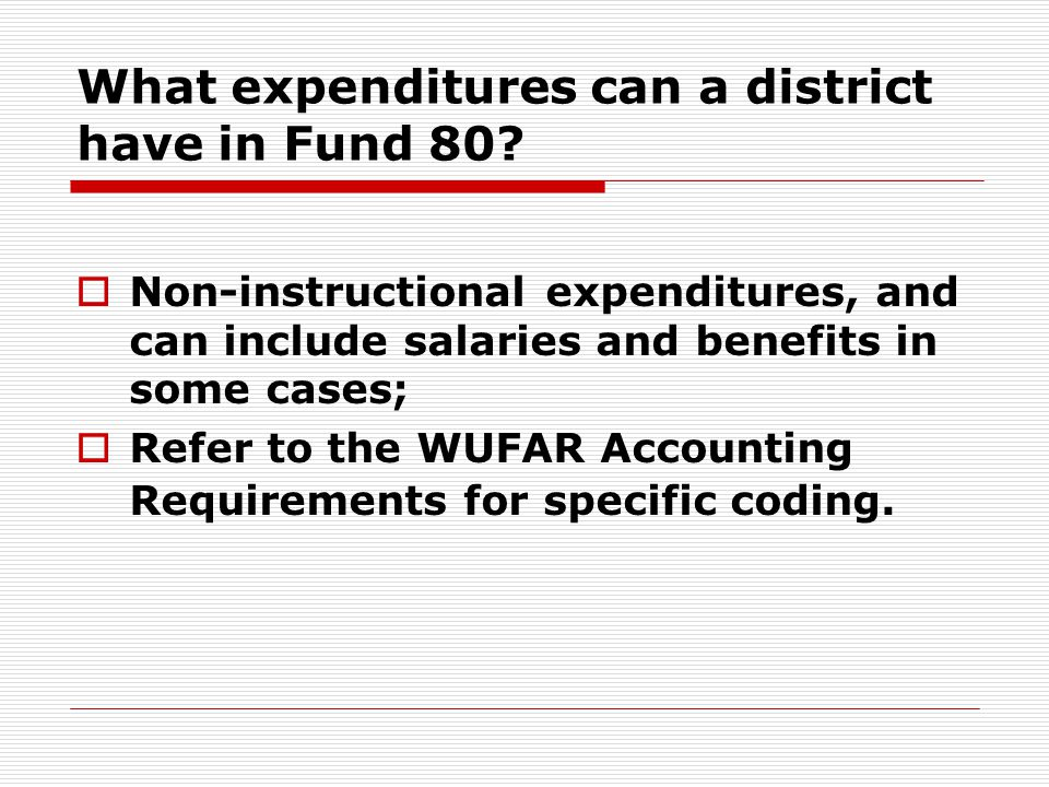 What expenditures can a district have in Fund 80?  Non-instructional expenditures, and can include salaries and benefits in some cases;  Refer to th