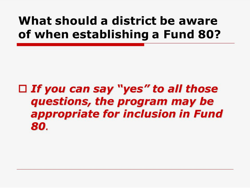 """What should a district be aware of when establishing a Fund 80?  If you can say """"yes"""" to all those questions, the program may be appropriate for incl"""