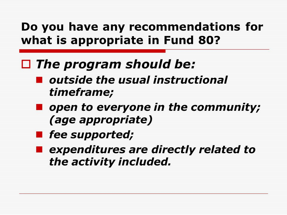 Do you have any recommendations for what is appropriate in Fund 80?  The program should be: outside the usual instructional timeframe; open to everyo