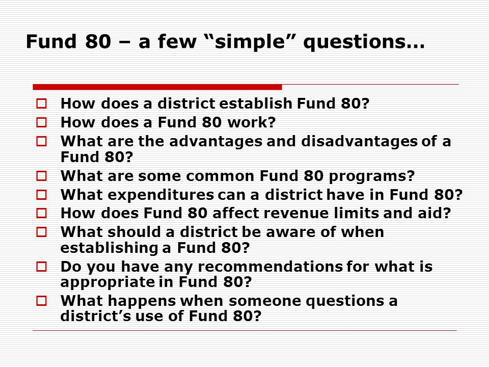 """Fund 80 – a few """"simple"""" questions…  How does a district establish Fund 80?  How does a Fund 80 work?  What are the advantages and disadvantages of"""