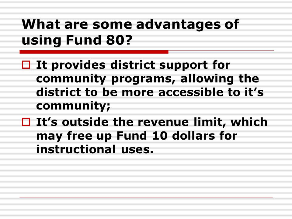 What are some advantages of using Fund 80?  It provides district support for community programs, allowing the district to be more accessible to it's