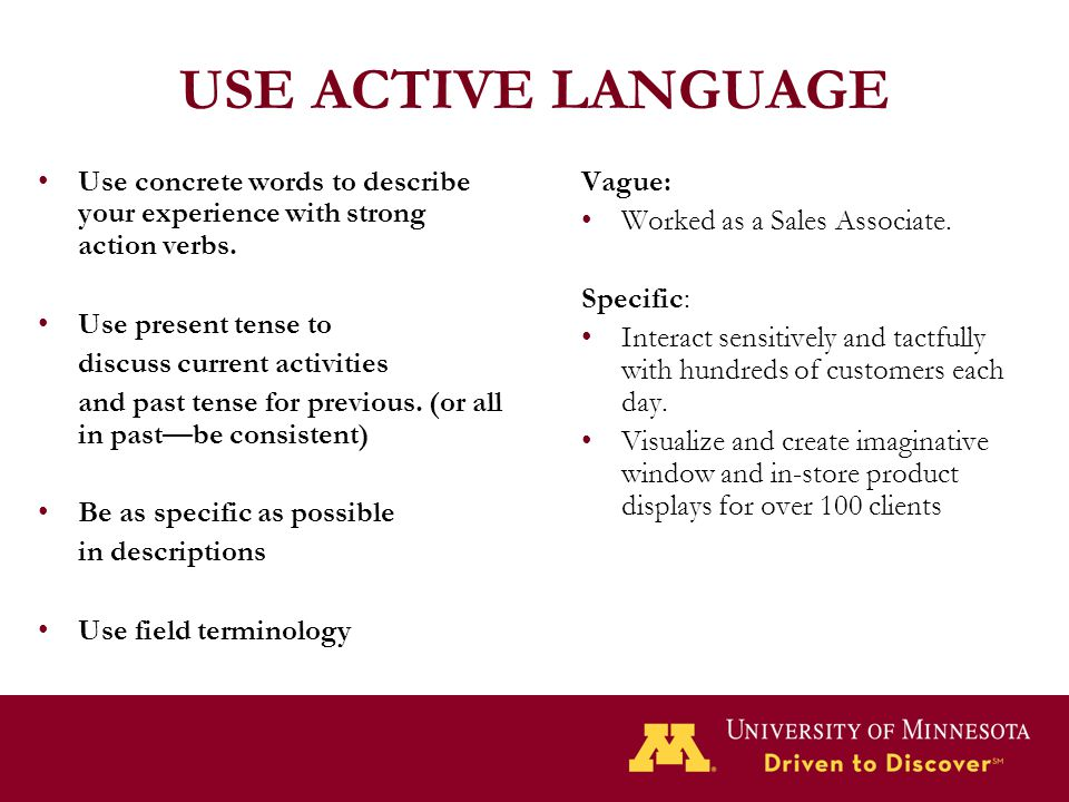 USE ACTIVE LANGUAGE Use concrete words to describe your experience with strong action verbs. Use present tense to discuss current activities and past