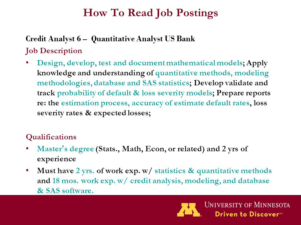 How To Read Job Postings Credit Analyst 6 – Quantitative Analyst US Bank Job Description Design, develop, test and document mathematical models; Apply