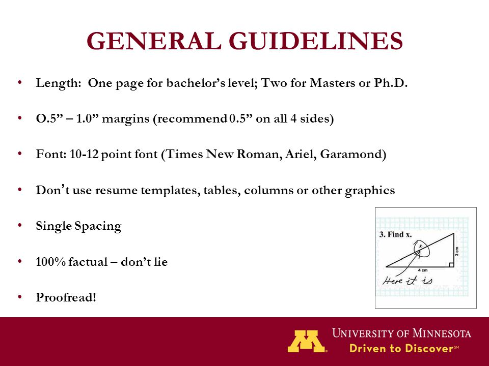 """GENERAL GUIDELINES Length: One page for bachelor's level; Two for Masters or Ph.D. O.5"""" – 1.0"""" margins (recommend 0.5"""" on all 4 sides) Font: 10-12 poi"""