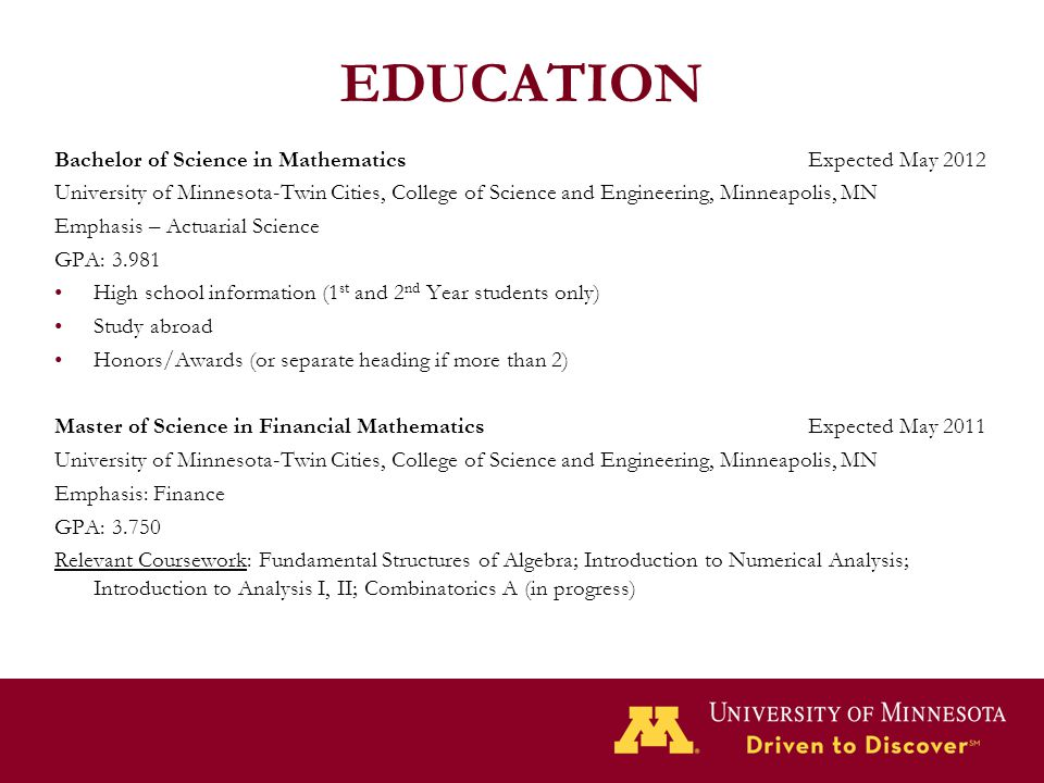 EDUCATION Bachelor of Science in Mathematics Expected May 2012 University of Minnesota-Twin Cities, College of Science and Engineering, Minneapolis, M