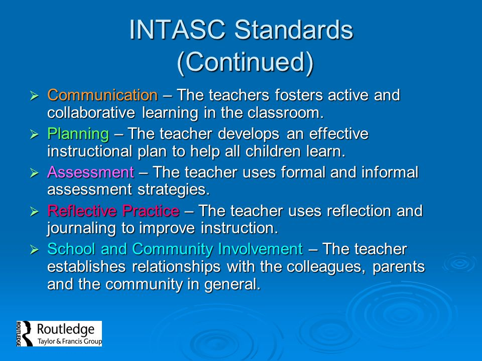INTASC Standards (Continued)  Communication – The teachers fosters active and collaborative learning in the classroom.  Planning – The teacher devel