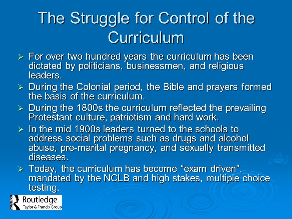The Struggle for Control of the Curriculum  For over two hundred years the curriculum has been dictated by politicians, businessmen, and religious le