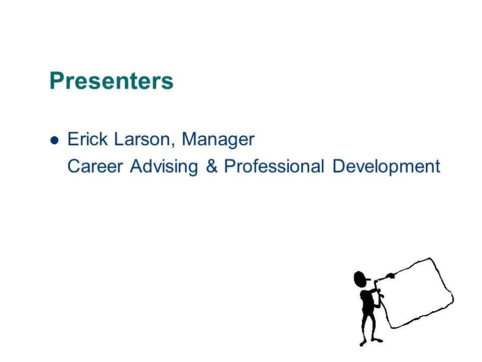 Presenters Erick Larson, Manager Career Advising & Professional Development