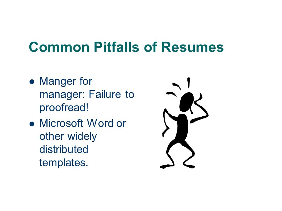 Common Pitfalls of Resumes Manger for manager: Failure to proofread.