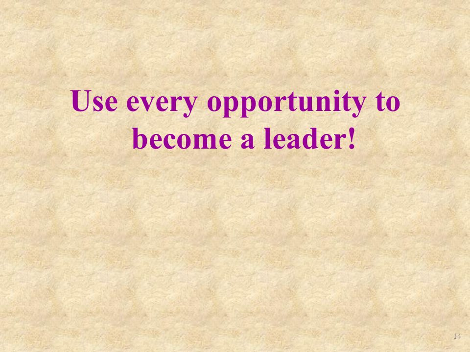 14 Use every opportunity to become a leader!
