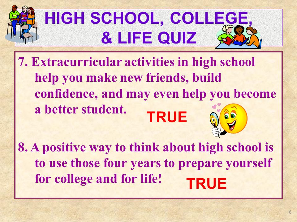 6 HIGH SCHOOL, COLLEGE, & LIFE QUIZ 7.
