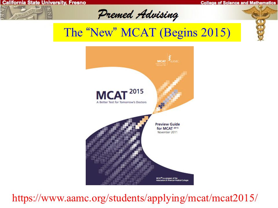 "The ""New"" MCAT (Begins 2015) Critical Analysis and Reasoning Skills: be able to analyze, evaluate, and apply information provided by passages from a w"