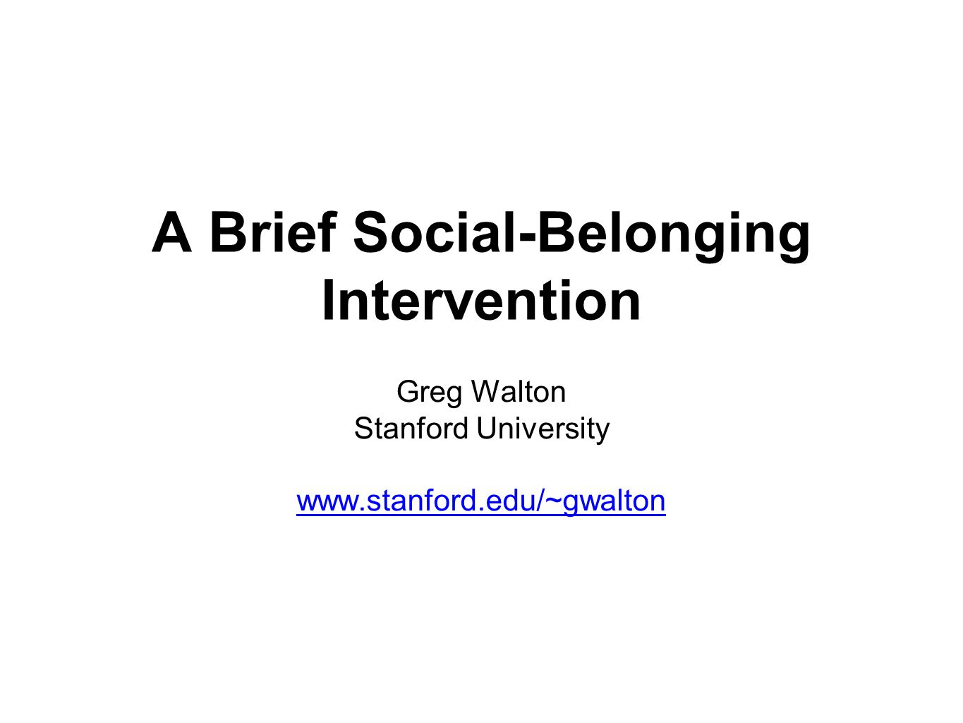 A Brief Social-Belonging Intervention Greg Walton Stanford University www.stanford.edu/~gwalton