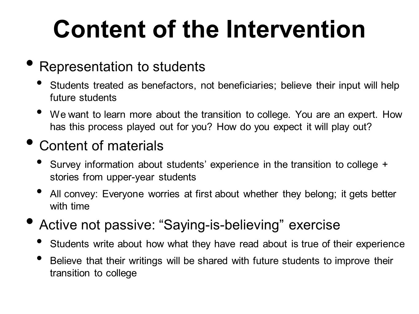 Content of the Intervention Representation to students Students treated as benefactors, not beneficiaries; believe their input will help future students We want to learn more about the transition to college.
