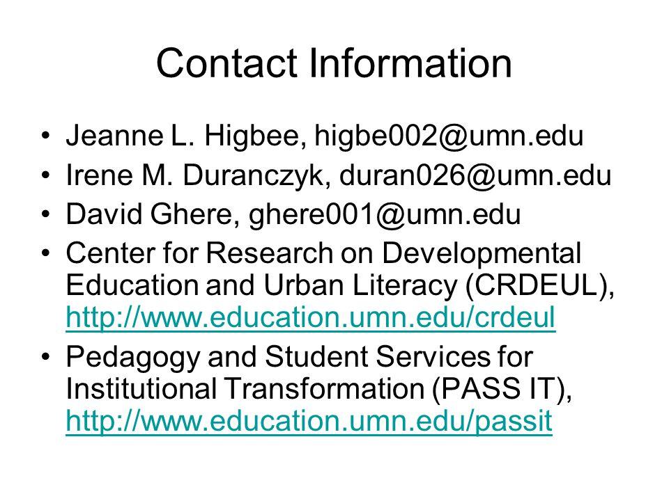 Contact Information Jeanne L. Higbee, higbe002@umn.edu Irene M. Duranczyk, duran026@umn.edu David Ghere, ghere001@umn.edu Center for Research on Devel