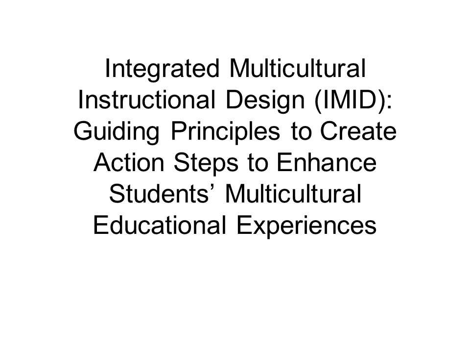 Integrated Multicultural Instructional Design (IMID): Guiding Principles to Create Action Steps to Enhance Students' Multicultural Educational Experie