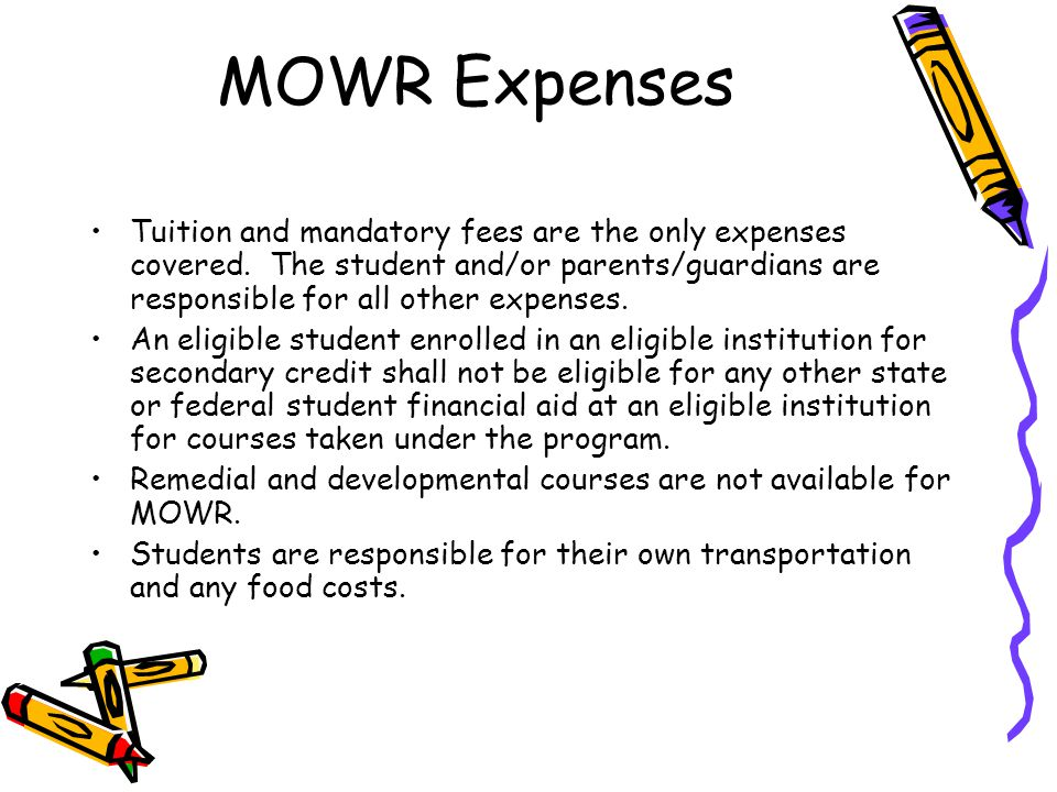 MOWR Expenses Tuition and mandatory fees are the only expenses covered. The student and/or parents/guardians are responsible for all other expenses. A