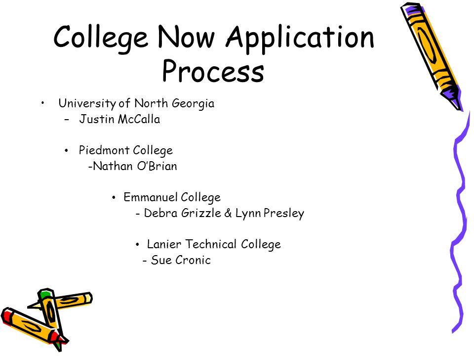 College Now Application Process University of North Georgia –Justin McCalla Piedmont College -Nathan O'Brian Emmanuel College - Debra Grizzle & Lynn P