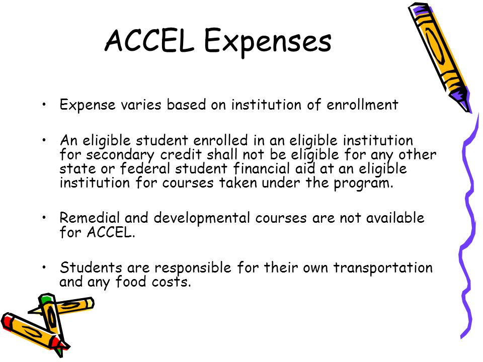 ACCEL Expenses Expense varies based on institution of enrollment An eligible student enrolled in an eligible institution for secondary credit shall no