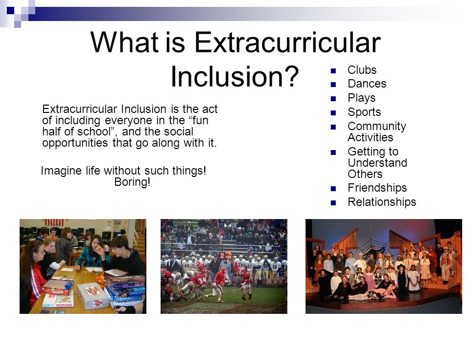 """What is Extracurricular Inclusion? Extracurricular Inclusion is the act of including everyone in the """"fun half of school"""", and the social opportunitie"""