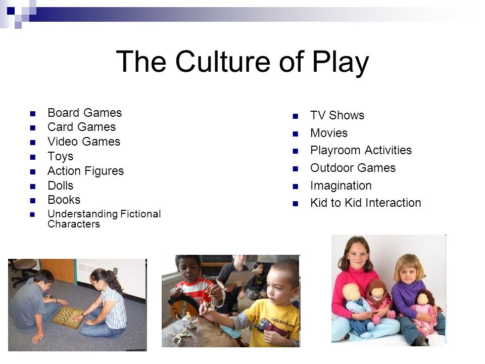 The Culture of Play Board Games Card Games Video Games Toys Action Figures Dolls Books Understanding Fictional Characters TV Shows Movies Playroom Act